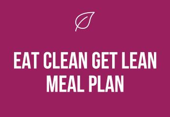 Eat Clean Get Lean Meal Plan